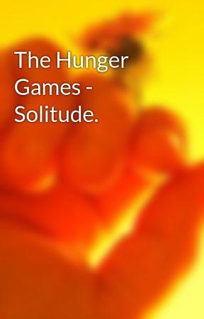 The Hunger Games - Solitude. by AshRobo2004