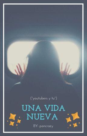 una vida nueva (°youtubers y tu°) by pancrazy