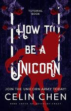 How To Be A Unicorn by Abyss-of-Crazy
