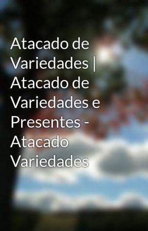Atacado de Variedades | Atacado de Variedades e Presentes - Atacado Variedades by atacadovariedades