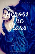 Across the Stars- A Prequel to the Last Dance Series by the_littlest_teacup