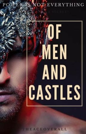 OF MEN AND CASTLES [#Wattys2017] by theACEoverall