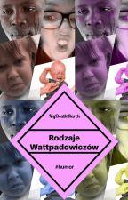 Rodzaje Wattpadowiczów by MyDeathMarch