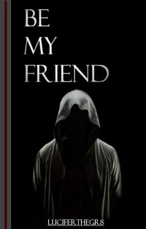 Be My Friend by LuciferTheGr8