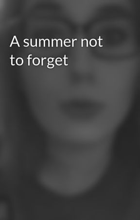 A summer not to forget  by RachelThibeault