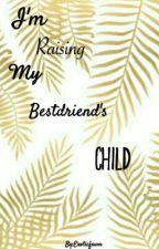 I'm Raising My Bestfriend's Child by Exoticfawn