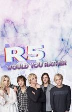 Would you rather R5 edition by aDreamyGirl19