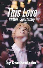 This Love [JinMin] SHORT STORY by Drachenfeder