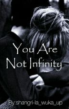You Are Not Infinity  by shangri-la_wuka_up