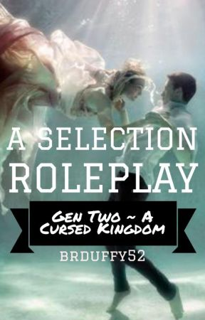 The Selection Roleplay Gen Two ~ A Cursed Kingdom by brduffy52