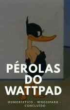 Pérolas do Wattpad (CONCLUÍDA) by whoispark