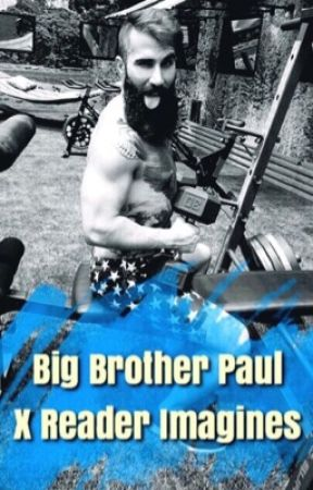 Big Brother Paul x Reader imagines by -ConspiracyTheorist-