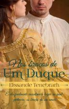 Nos braços de um Duque by Elissande