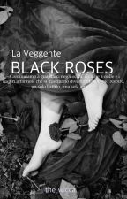 BLACK ROSES   La Veggente by the_wicca