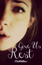 Give Us Rest by TheWaffler