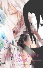 Just one more breath (Sasuke Love story) by zerovampire