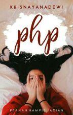 PHP [Pernah Hampir Pacaran] by krisnayanadewi