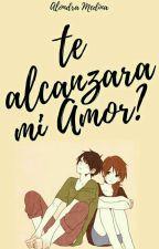 ¿Te Alcanzará mi Amor?©#Punicorn  by MikoWallenstein