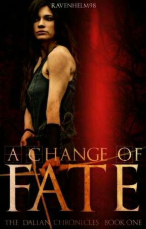 A Change Of Fate [The Dalian Chronicles book 1]  (Rewrite) by ravenhelm98