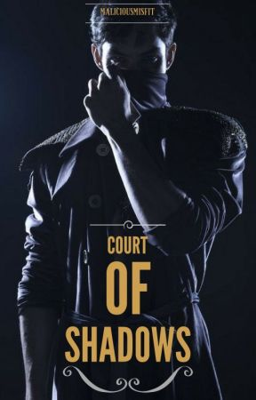 Court Of Shadows by MaliciousMisfit