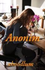 Anonim by xhoodlum