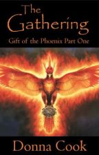 The Gathering (Part One of Gift of the Phoenix) by DonnaCookAuthor