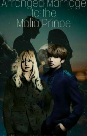 [ON-GOING]ARRANGED MARRIAGE TO THE MAFIA PRINCE by kae_ncl