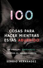 100 Cosas que hacer mientras estás aburrido by Sergio_Hdez