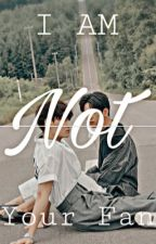 I am NOT your FAN // BNIOR {COMPLETE} by -Kpop_lover-116