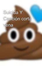 Suicida Y Canción corta vena😂 by Soy_Un_Desastre