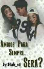 Amigos Para Sempre... Será? by Biah_sd