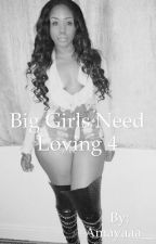 Big girls need loving 4 by Amayaaa__