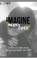 [Imagine] Never Ever  by BiiYoon