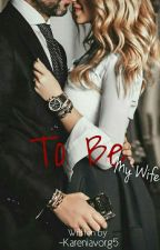 To Be My Wife by KareniaVorg5