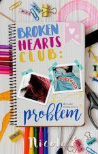 Broken Hearts Club: PROBLEM by nicgnclvs
