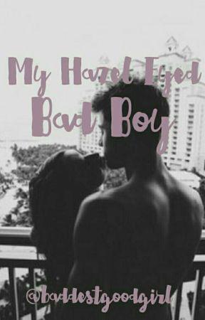 My Hazel Eyed Bad Boy by baddestgoodgirl