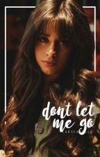 don't let me go | caminah by lgbtcabello