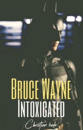 Intoxicated - Bruce Wayne by selinakyle1999