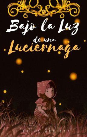 Bajo la luz de una Luciérnaga ( INICIO) by Erikaurrieta10