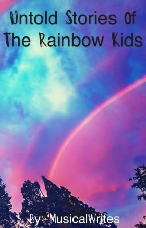 Untold Stories of the Rainbow Kids by MusicalWrites