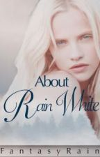 About Rain White by FantasyRain