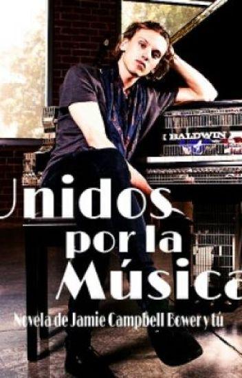 Unidos por la musica ( Novela de Jamie Campbell Bower y tu )