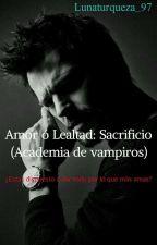 Amor ó Lealtad: Sacrificio    (Academia De Vampiros) by lunaturqueza_97