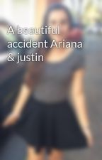 A beautiful accident Ariana & justin by arianaoveryouxx