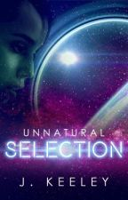 Unnatural Selection   BOOK 1 COMPLETE by TheHistorienne
