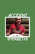 ⎡ ACCIDENT; pipabeth ⎦ by sintolerant