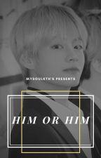 (✅) Him or Him [KookVMin] by mysoulkth
