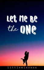 Let me be the one  by simplywritingxxx