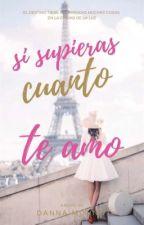 Si supieras cuanto te amo  💖  by DannaMonnot