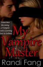 My Vampire Master (Book One) by RandiFang